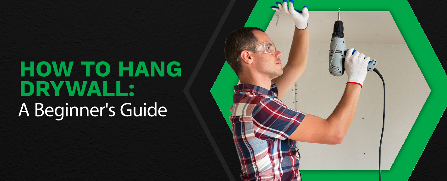 How to Hang Drywall: A Beginner's Guide