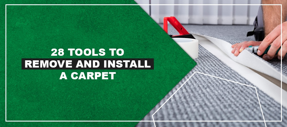 28 Tools to Remove and Install a Carpet